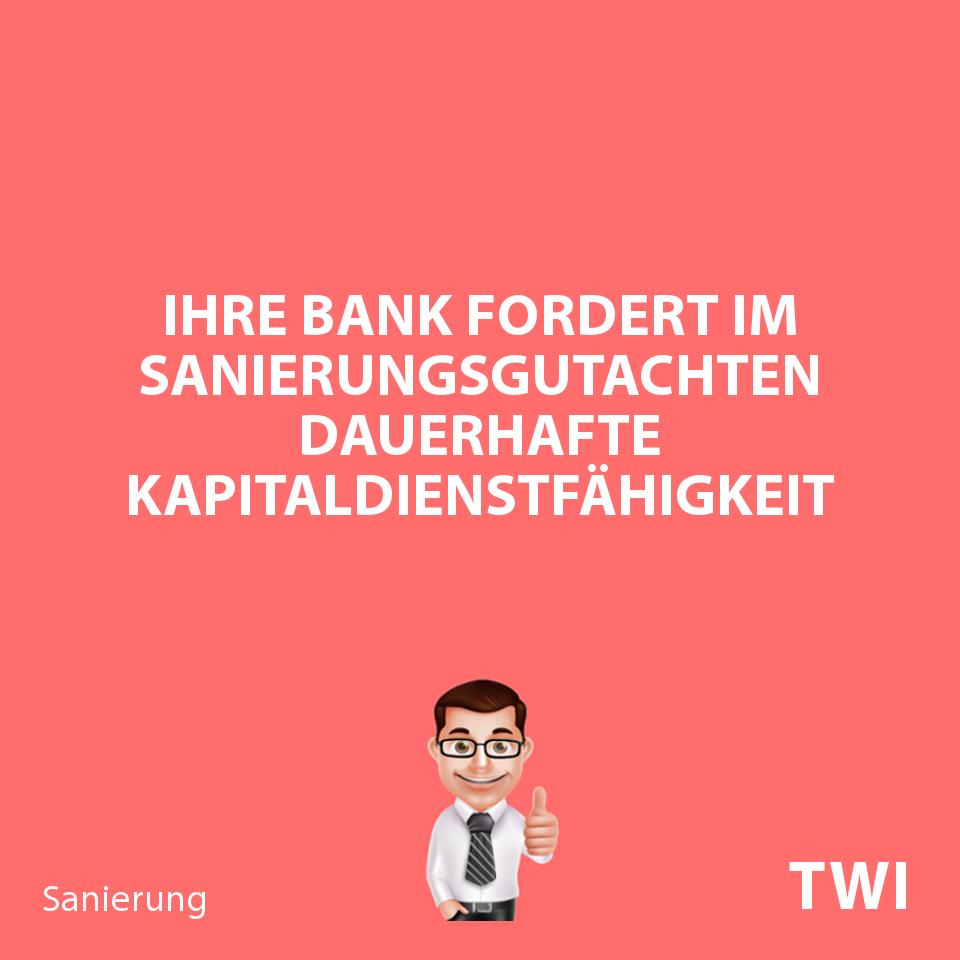 """Textbild: """"Ihre Bank fordert im Sanierungsgutachten dauerhafte Kapitaldienstfähigkeit""""."""