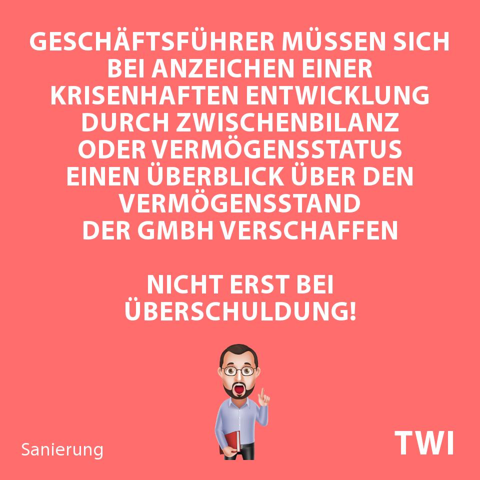 Textbild. Geschäftsführer müssen sich bei Anzeichen einer krisenhaften Entwicklung durch Zwischenbilanz oder Vermögensstatus einen Überblick über den Vermögensstand der GmbH verschaffen. Nicht erst bei Überschuldung!