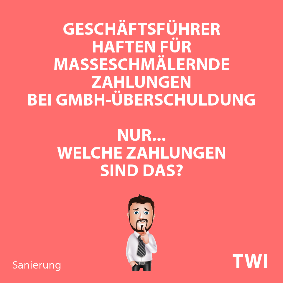 Textbild. Geschäftsführer haften für masseschmälernde Zahlungen bei GmbH-Überschuldung. Nur... welche Zahlungen sind das?