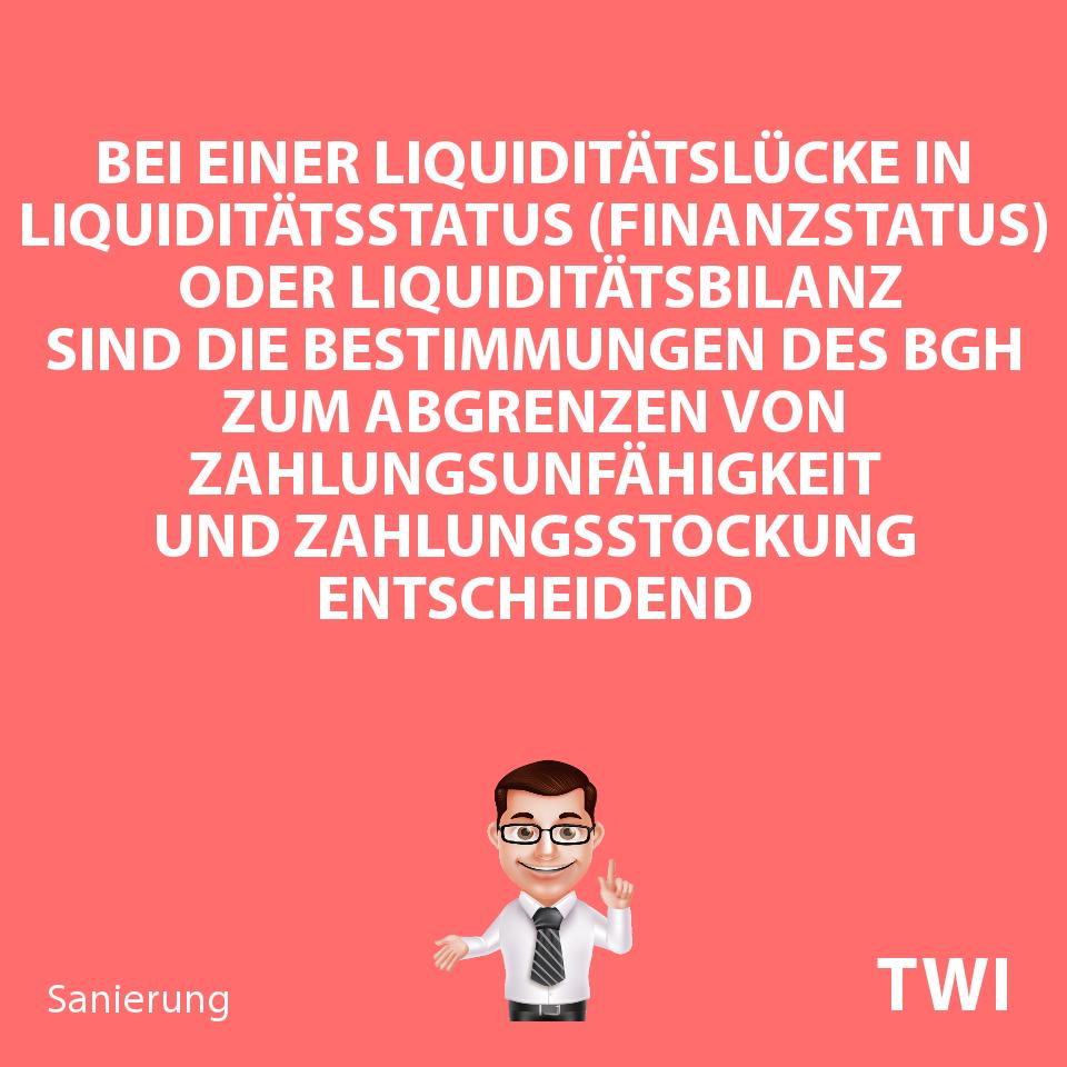 Textbild für das Prüfen, ob ein Unternehmen zahlungsunfähig oder nicht. Bei einer Liquiditätslücke in Liquiditätsstatus (Finanzstatus) oder Liquiditätsbilanz sind die Bestimmungen des BGH zum Abgrenzen einer Zahlungsunfähigkeit von einer Zahlungsstockung entscheidend.