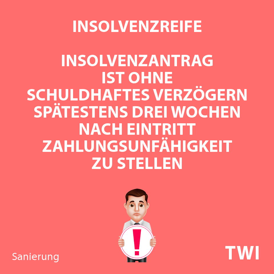 Textbild. Insolvenzreife. Stellung Insolvenzantrag ohne schuldhaftes Verzogern spätestens drei Wochen nach Eintritt Zahlungsunfähigkeit oder Überschuldung.